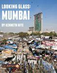 RPG Item: Ken Writes About Stuff 1-08: Looking Glass: Mumbai