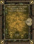 RPG Item: 100 Graves and Grave Markers for a Fantasy Graveyard