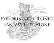 RPG: Exploring the Ruined Fantasy City Alone