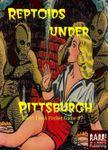RPG Item: Rarr! I'm a Pocket Game #07: Reptoids Under Pittsburgh