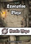 RPG Item: Heroic Maps: Execution Plaza