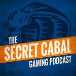Podcast: The Secret Cabal Gaming Podcast