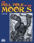 RPG Item: The Fell Folk of the Moors