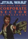 RPG Item: Han Solo and the Corporate Sector Sourcebook