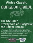 RPG Item: Fish's Classic Dungeon Crawl - The Stellular Stronghold of Margrave the Astral Nomad